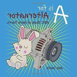 A is for Alternator: ABC Book of Auto Parts Paperback 2019 N